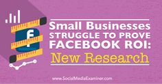 Small Businesses Struggle to Prove #Facebook #ROI: New Research