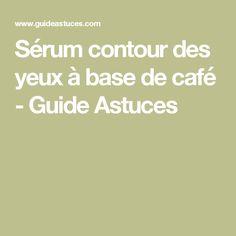 Sérum contour des yeux à base de café - Guide Astuces