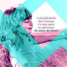 #mensagenscomamor #frases #simplicidade #Deus #crianças #vida #ensinamentos #reflexões