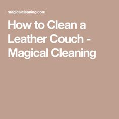 How to Clean a Leather Couch - Magical Cleaning