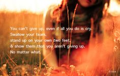 DON'T GIVE UP IN THE BATTLE - You've gone through too many battles to give up now. Don't quit. I know it's hard to keep going when there seems to be no end in sight, but stay with what I have given you. There are some things you should turn loose, but don't quit on the things that I've given you to do. Calm yourself, come into My presence, and seek My wisdom as to what you should hold onto and what to let go. I know your beginning and I know your end, so I know what's best for you.