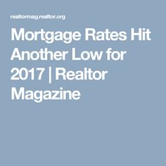 Mortgage Rates Hit Another Low for 2017 | Realtor Magazine. Click here to view more --> https://teecouple.com/product-category/t-shirts/jobs/realtor/