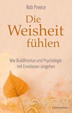 Rob Preece Die Weisheit fühlen Wie Buddhismus und Psychologie mit Emotionen umgehen http://www.windpferd.de/fruhjahrsneuheiten-2015/die-weisheit-fuhlen.html