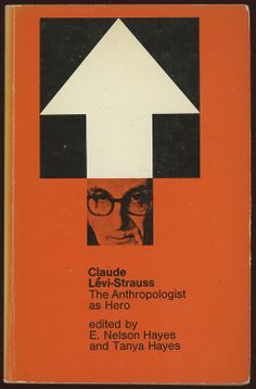 Claude Levi-Strauss: The Anthropologist as Hero —   Edited by E. Nelson Hayes & Tanya Hayes