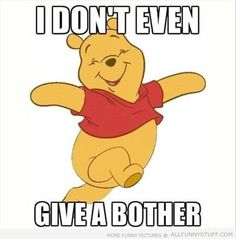 Winnie the Pooh doesn't give a bother