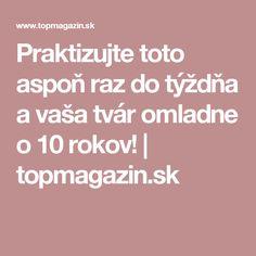 Praktizujte toto aspoň raz do týždňa a vaša tvár omladne o 10 rokov! | topmagazin.sk