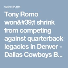 Tony Romo won't shrink from competing against quarterback legacies in Denver - Dallas Cowboys Blog- ESPN