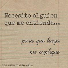 Necesito alguien que me entienda, para que luego me explique