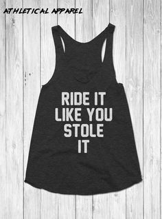 Ride It Like You Stole It funny spinning tank, spinning tank top, cute spin class top, funny cycling tank by AthleticalApparel
