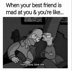 """When your best friend is mad at you & you're like...""""Haha, You Love Me!"""" #Bestfriends #Sisters #Love"""