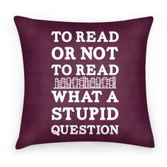 To Read Or Not To Read What A Stupid...   Pillows and Pillow Cases   HUMAN