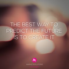 The best way to predict the future is to create it #ZZP #Ondernemen http://www.marketsolutions.nl/  - Inspired by You!