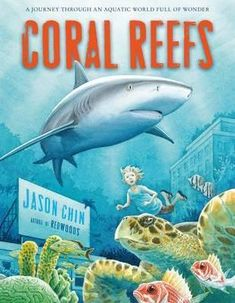 Coral Reefs by Jason Chin. A young girl visits a library and opens a book about coral reefs, and finds herself instantly transported, getting an up-close and personal look at the organisms that live, hunt, and hide there.