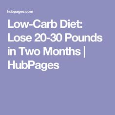Low-Carb Diet: Lose 20-30 Pounds in Two Months | HubPages
