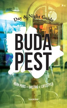 Day and Night Guide Budapest  Ruin pubs, gastro, lifestyle by Bookline