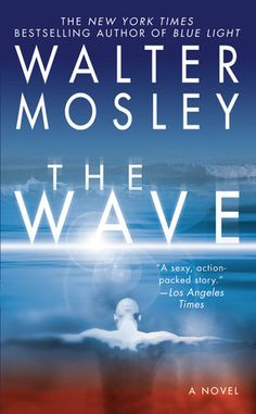 "Read ""The Wave"" by Walter Mosley available from Rakuten Kobo. The ""New York Times"" bestselling author of ""Blue Light"" returns to the realm of science fiction. Errol is awakened by a . Wave Book, African American Literature, Young Adult Fiction, Book Challenge, Books 2016, Library Books, Book Lists, Self Help, Bestselling Author"