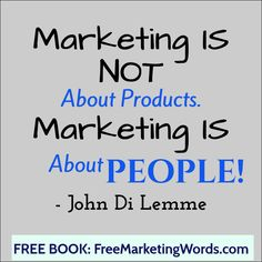 """Marketing IS NOT About Products. Marketing IS About People!"" - ‪#‎JohnDiLemme‬ ‪#‎Marketing‬ ‪#‎Business‬"