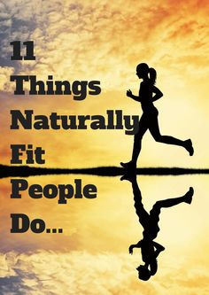 11 Things Naturally Fit People Do, Which You Could Easily Be Doing Too!