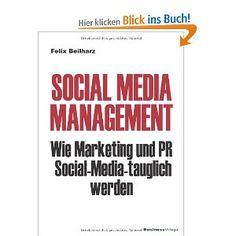 Social Media Management: Wie Marketing und PR Social Media-tauglich werden: Amazon.de: Felix Beilharz: Bücher