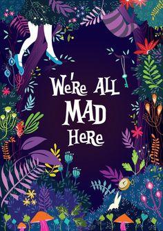 We're All Mad Here quote. (Illustrator unknown)    Muchness (Underland) – Alice In Wonderland