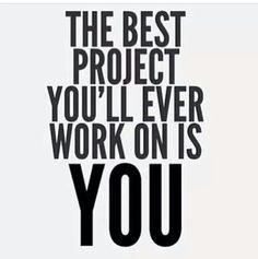 Working on you is your best project!