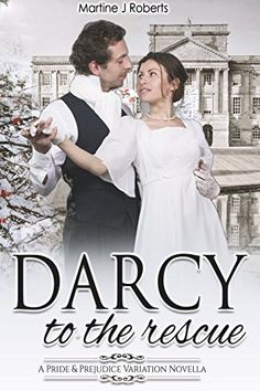 Darcy to the Rescue: A Pride & Prejudice Variation by Martine J Roberts
