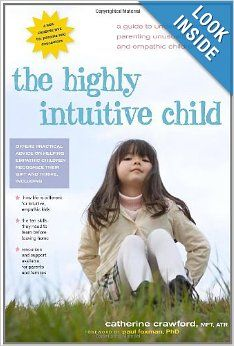 The Highly Intuitive Child: A Guide to Understanding and Parenting Unusually Sensitive and Empathic Children: Catherine Crawford: 9780897935...