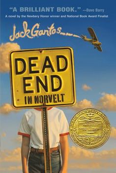 """Dead End in Norvelt by Jack Gantos. 2012 Newbery Medal winner. """"A fast-paced and witty read.""""  —School Library Journal"""