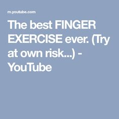 The best FINGER EXERCISE ever. (Try at own risk...) - YouTube