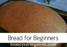 Bread for Beginners: If you've never made homemade bread before, this is a GREAT recipe to try!