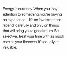 Energy is currency Focus Quotes, Daily Quotes, Quotes To Live By, Love Quotes, Grow Up Quotes, Couple Quotes, Quotes Quotes, Jealousy Quotes, Encouragement
