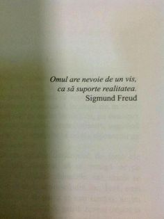 Omul are nevoie de un vis ca sa suporte realitatea Sigmund Freud, Motivational Words, Inspirational Quotes, Book Quotes, Me Quotes, Quotes About Everything, Wreck This Journal, Psychology Quotes, Love Poems