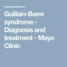 Guillain-Barre syndrome - Diagnosis and treatment - This website has information about Guillain Barre Syndrome, what it is, symptoms, diagnosis, and treatment. Information is provided by the Mayo Clinic which is a reputable health care facility