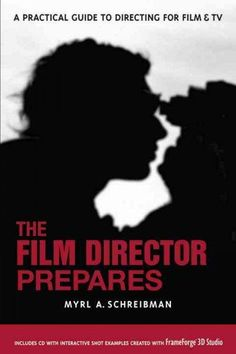 The Film Director Prepares: A Complete Guide to Directing for Film & TV