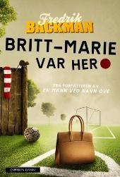 Britt-Marie var her - Fredrik Backman Einar Blomgren