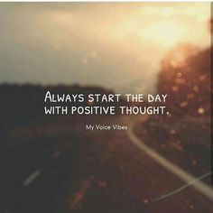Positive Quotes : Always start the day with positive thought.