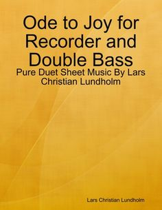Buy Ode to Joy for Recorder and Double Bass - Pure Duet Sheet Music By Lars Christian Lundholm by  Lars Christian Lundholm and Read this Book on Kobo's Free Apps. Discover Kobo's Vast Collection of Ebooks and Audiobooks Today - Over 4 Million Titles!