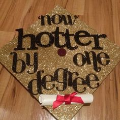 55 Creative Ways to Decorate Your Graduation Cap: Now hotter by one degree.