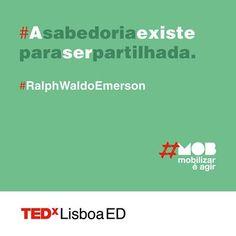 """""""A sabedoria existe para ser partilhada"""" - Ralph Waldo Emerson  Junte-se a nós no dia 18 de outubro! --> www.tedxlisboa.com   #tedxlisboa #tedxlisboaed #mob"""
