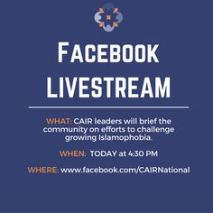 Today at 4:30 p.m. (EST) CAIR representatives will brief the community on efforts to challenge growing Islamophobia during a live-streaming event on CAIR's Facebook page: www.facebook.com/CAIRNational/   CAIR will also issue an appeal for funds to support anti-Islamophobia initiatives.