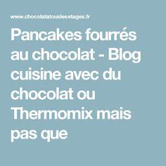 Pancakes fourrés au chocolat - Blog cuisine avec du chocolat ou Thermomix mais pas que