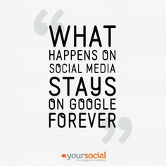 What happens on social media, stays on Google forever #social #quote