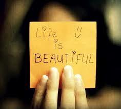 Life is BEAUTIFUL :)
