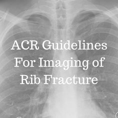 American college of radiology has come out with imaging guidelines termed as American College of Radiology (ACR) Appropriateness Criteria for rib fracture.