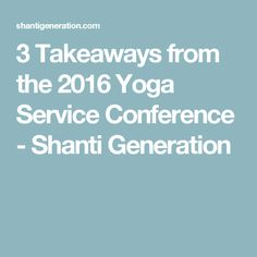 3 Takeaways from the 2016 Yoga Service Conference - Shanti Generation Leaving Home, Yoga Teacher Training, Yoga For Kids, Kids Playing, Conference, Boys Playing, Children Play, Kid Yoga