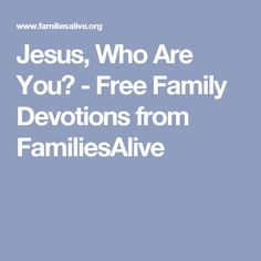 Jesus, Who Are You? - Free Family Devotions from FamiliesAlive