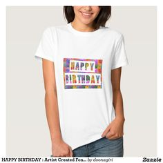 HAPPY BIRTHDAY : Artist Created Font n Color T-shirt