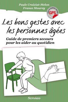 Les bons gestes avec les personnes âgées : guide de premiers secours pour les aider au quotidien / France Mourey, Paule Cruiziat-Melon (4) -- http://biblio.ville.saint-eustache.qc.ca/search~S2*frc/?searchtype=X&searcharg=bons+gestes+personnes+agees&searchscope=2&sortdropdown=-&SORT=DZ&extended=1&SUBMIT=Chercher&searchlimits=&searchorigarg=Xbons+gestes+personnes+agees%26SORT%3DDZ