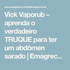 Vick Vaporub – aprenda o verdadeiro TRUQUE para ter um abdômen sarado   Emagrecer: vida e saúde