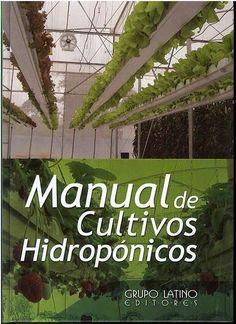 MANUAL DE CULTIVOS HIDROPÓNICOS 1 Libro Autor Durán Ramírez, Duran Editor Grupo Latino Editores Con ilustraciones, recuadros...